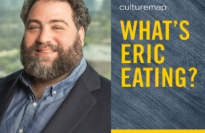 What's Eric Eating with Culturemap's Eric Sandler